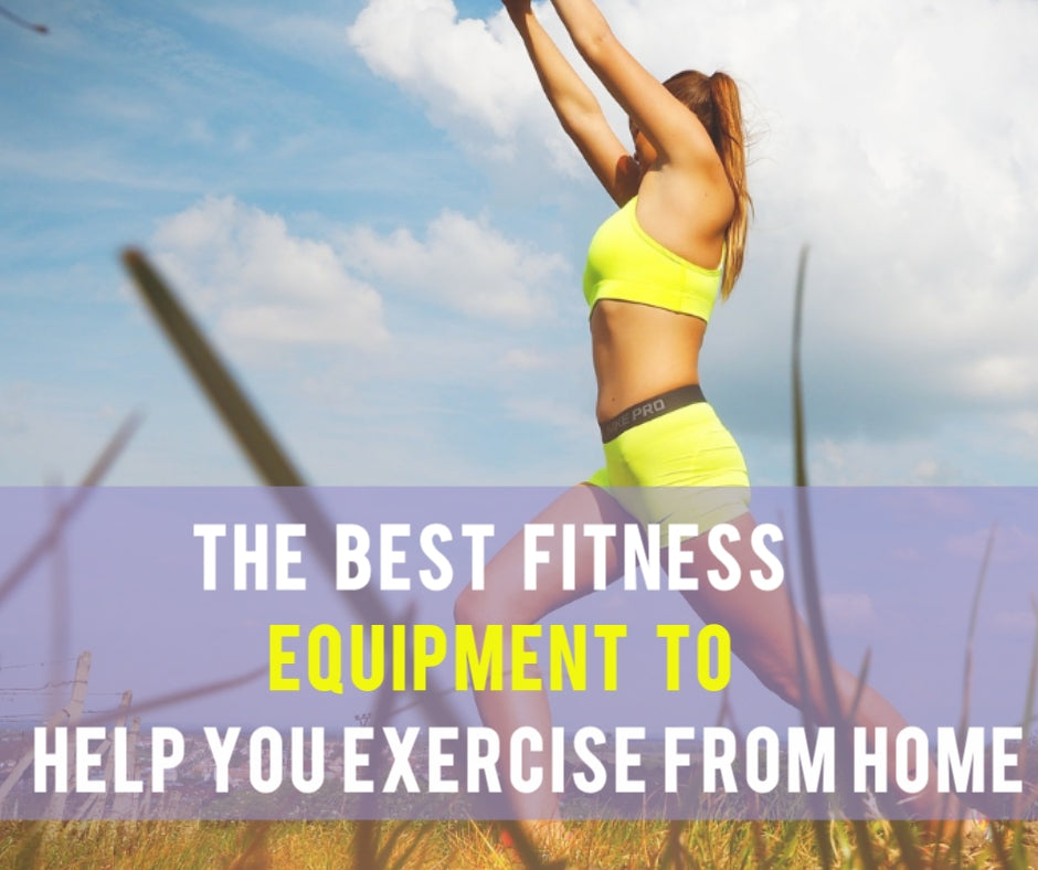 The best fitness equipment to help you exercise from home