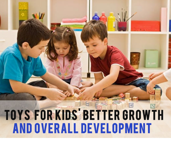 Toys  for kids' better growth and overall development