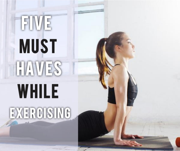Five Must Haves While Exercising