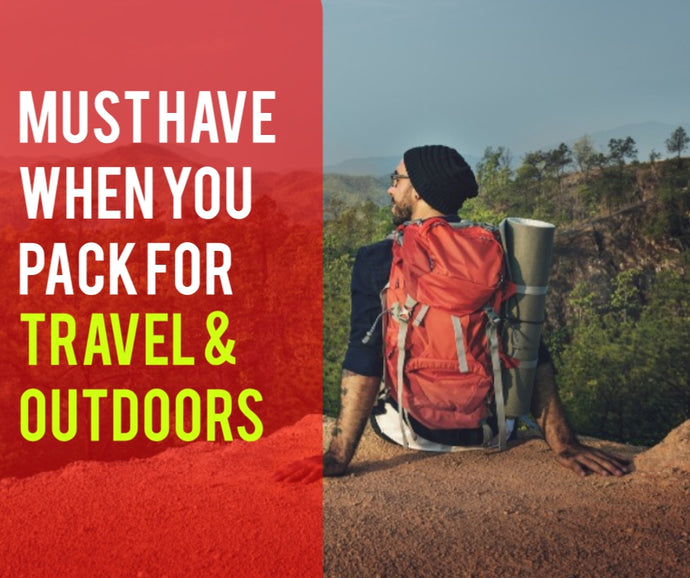 Must have when you pack for travel and outdoors