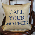 Call Your Mother Burlap Pillow