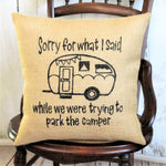 Sorry for what I said camper  Burlap Pillow