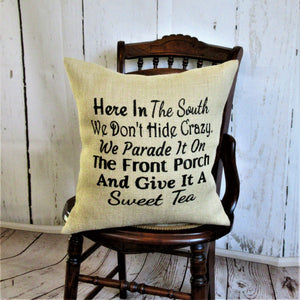 Here in the South We Don't Hide Crazy Burlap Pillow