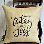 Today I Choose Joy Burlap Pillow