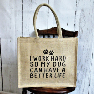 I Work Hard so My Dog Can Have a Better Life Burlap Tote Bag