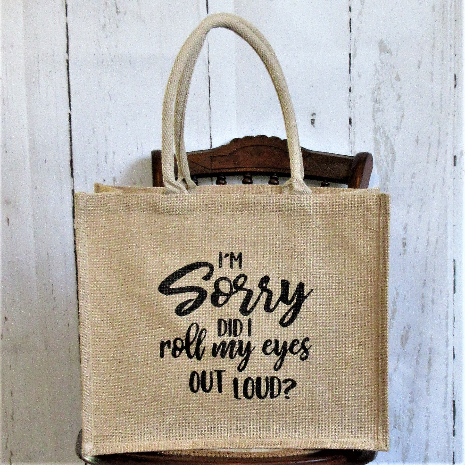 Sorry did I roll my eyes out loud? Burlap Tote Bag