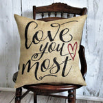 Love You Most Burlap Pillow or Cover