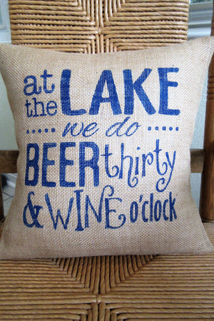 At the Lake we do Beer Thirty and Wine O'clock Burlap Pillow