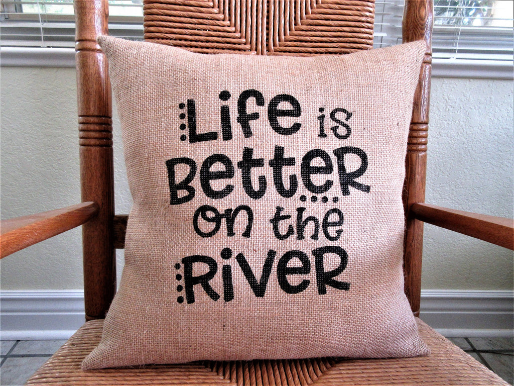 Life is Better on the River Burlap Pillow