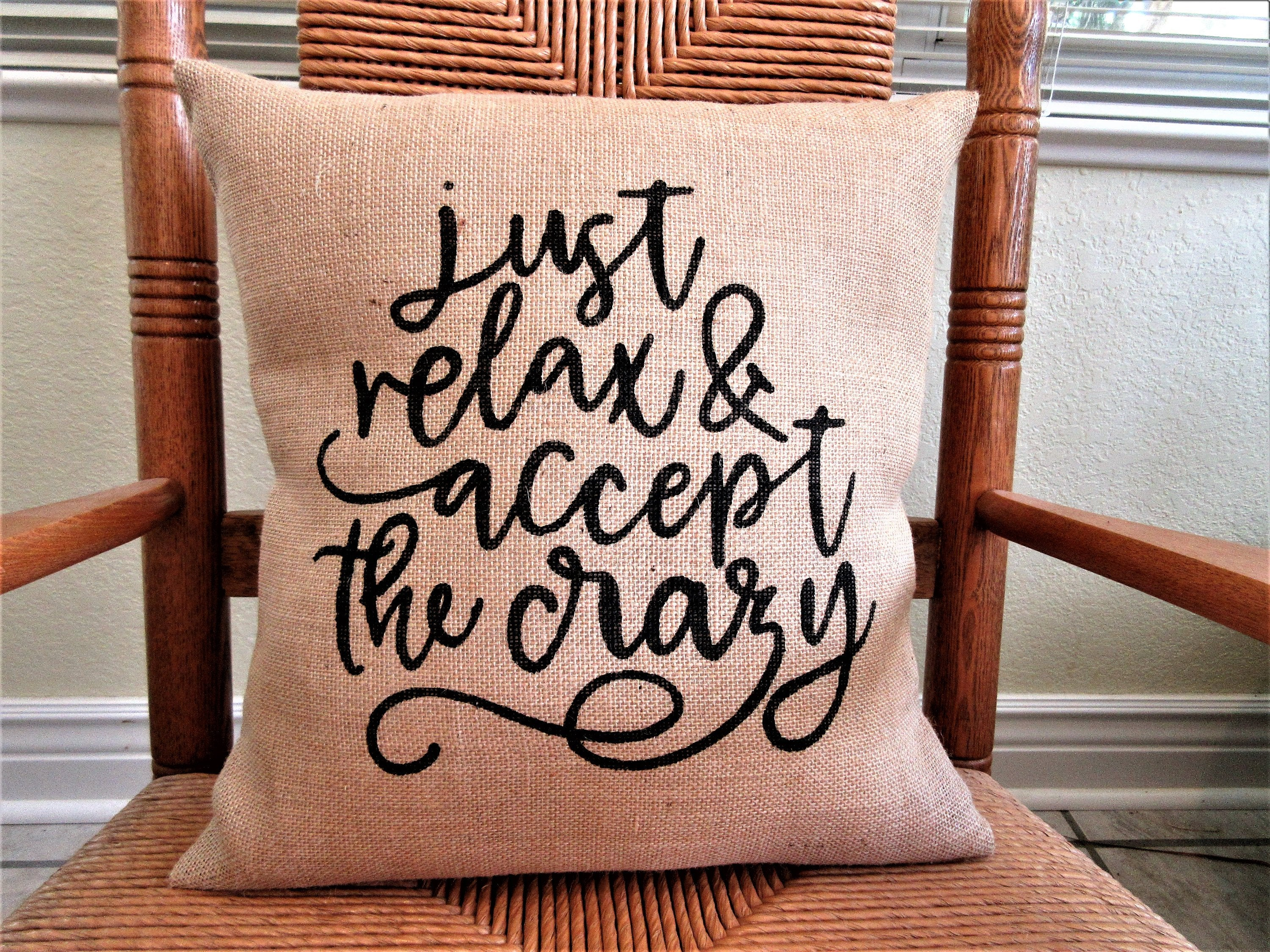 Just Relax and Accept the Crazy Burlap pillow