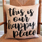This is our Happy Place Burlap Pillow