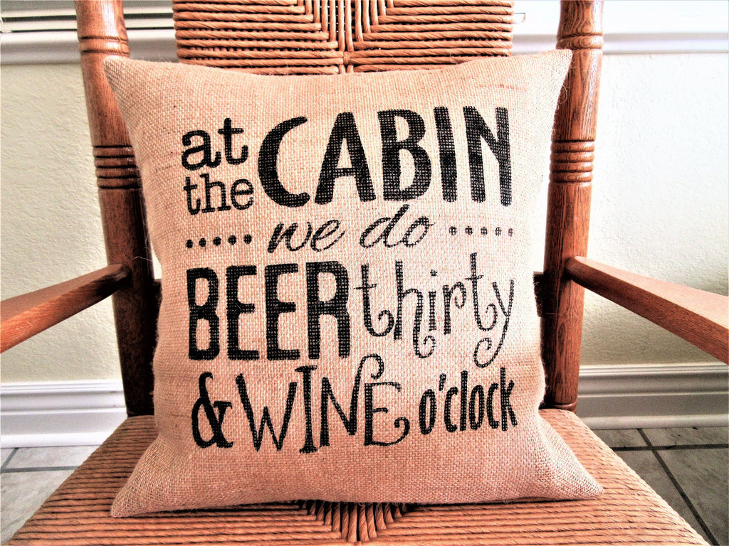 At the Cabin we do Beer Thirty and Wine O'clock Burlap Pillow