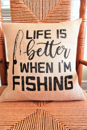 Life is better when I'm fishing Burlap pillow
