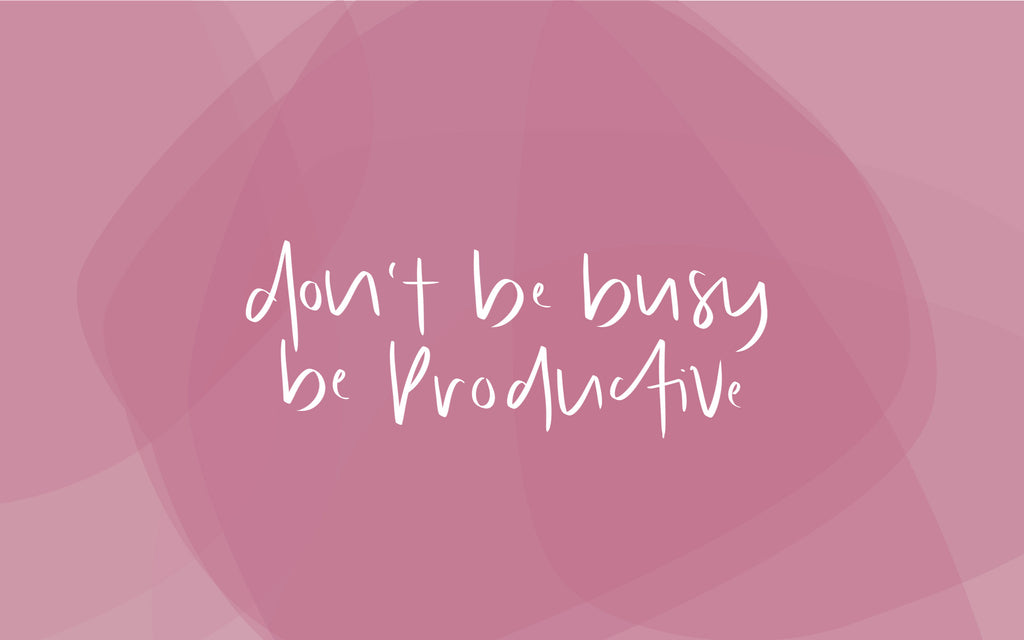 don't be busy be productive desktop wallpaper