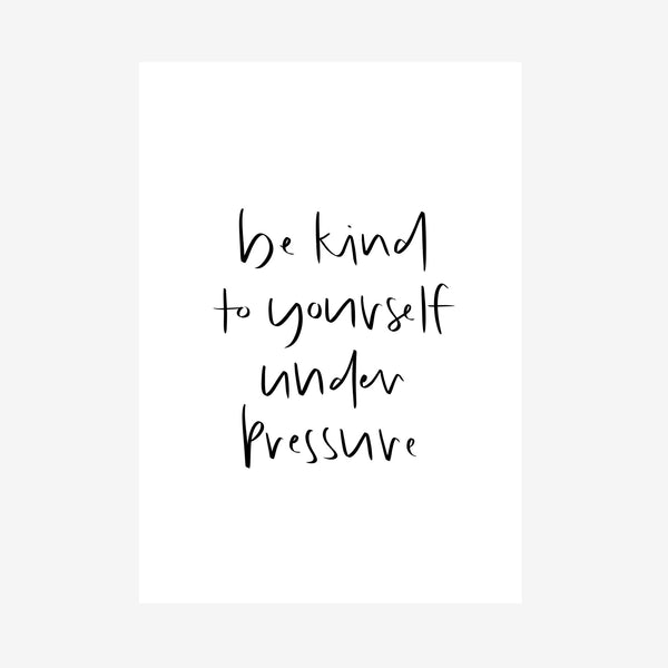 be kind to yourself under pressure print