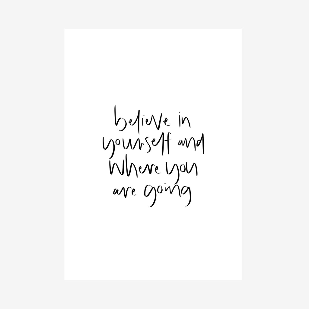 believe in yourself and where you are going print