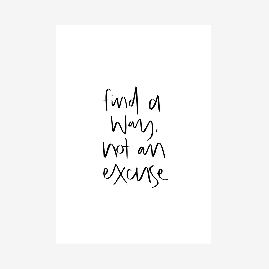 find a way, not an excuse print