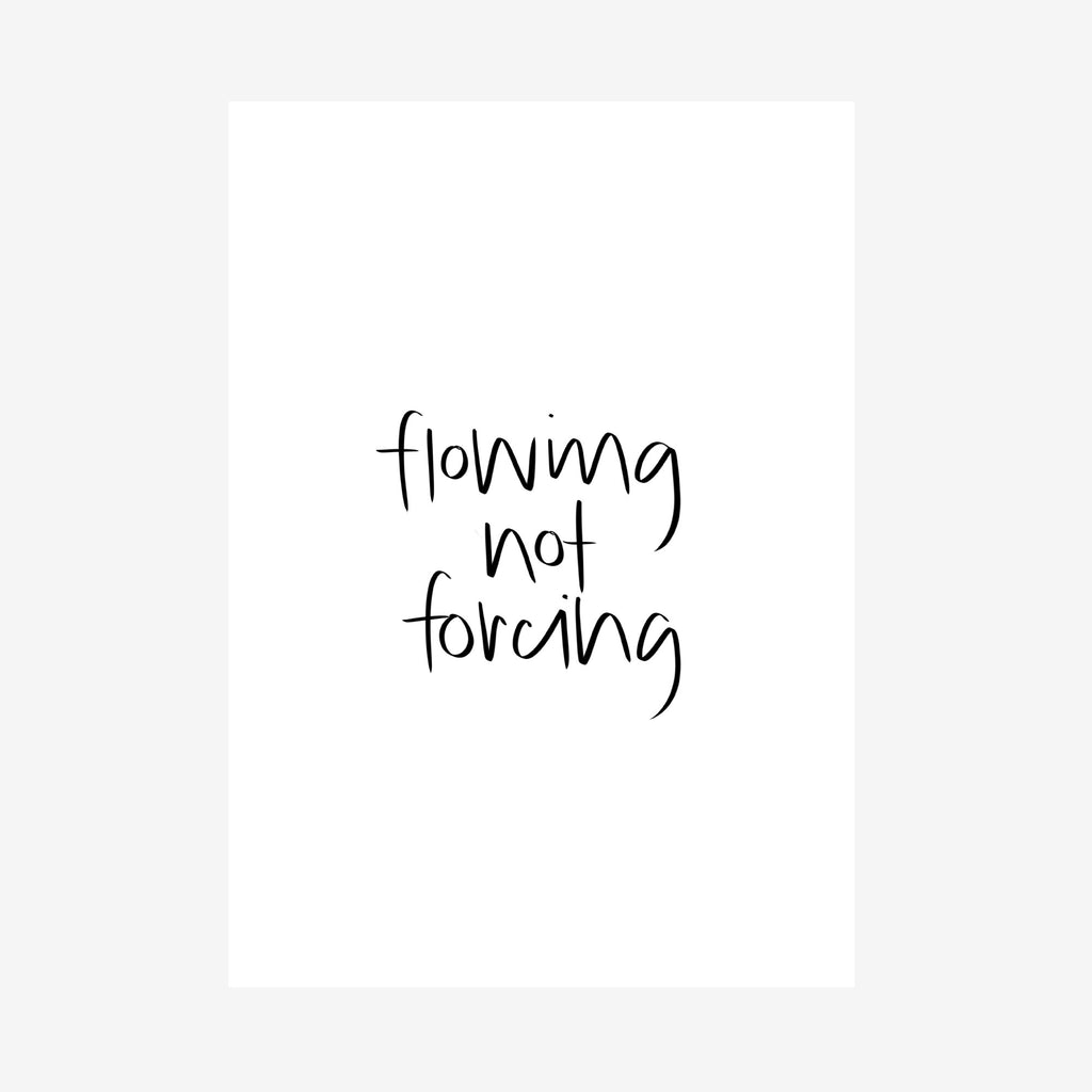 flowing, not forcing [printable]