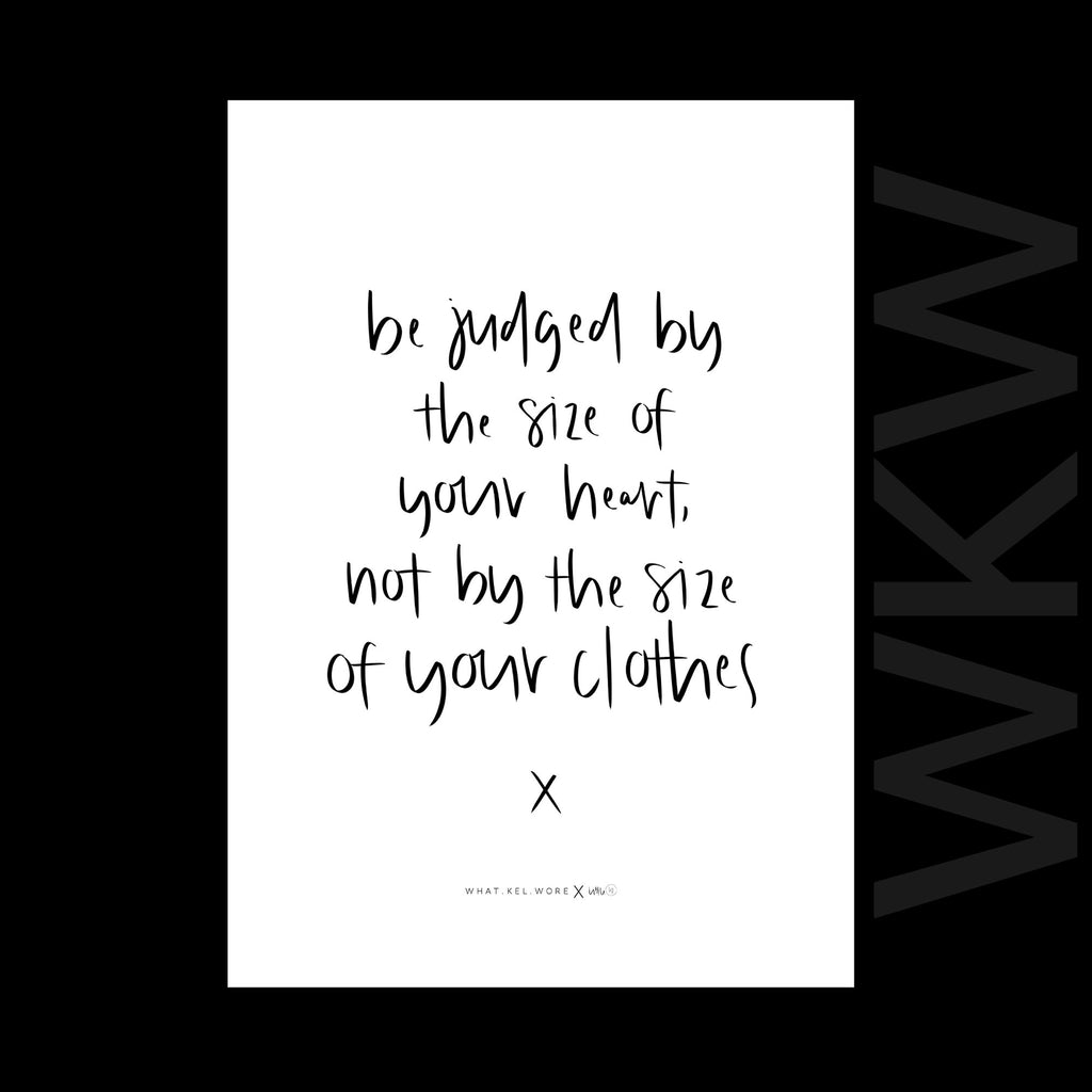 be judged by the size of your heart, not by the size of your clothes print // wkw x little.kj