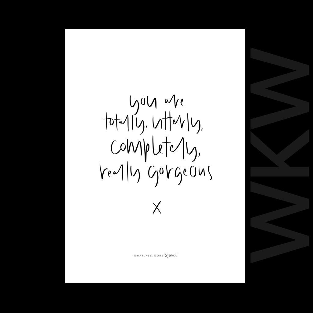 you are totally, utterly, completely really gorgeous print // wkw x little.kj