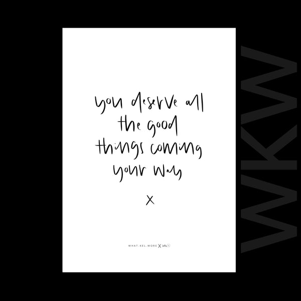 you deserve all the good things coming your way print // wkw x little.kj