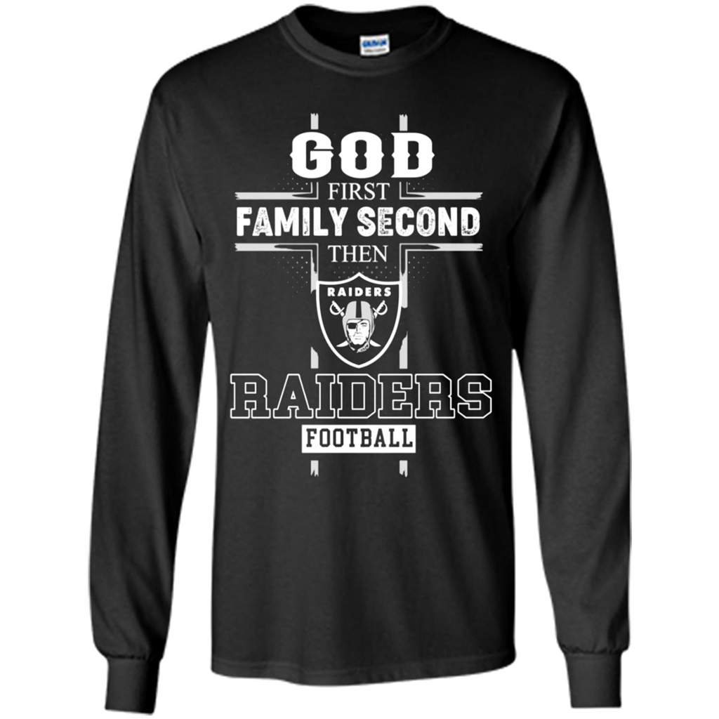 God First Family Second Then Oakland Raiders Football - T-shirt