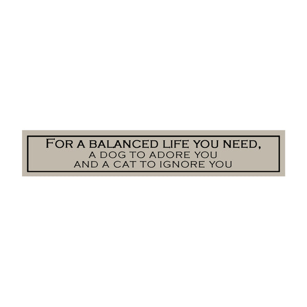 For a Balanced Life You Need...