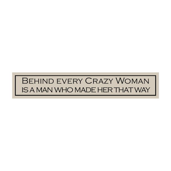 Behind Every Crazy Woman...