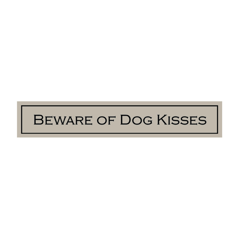 Beware of Dog Kisses