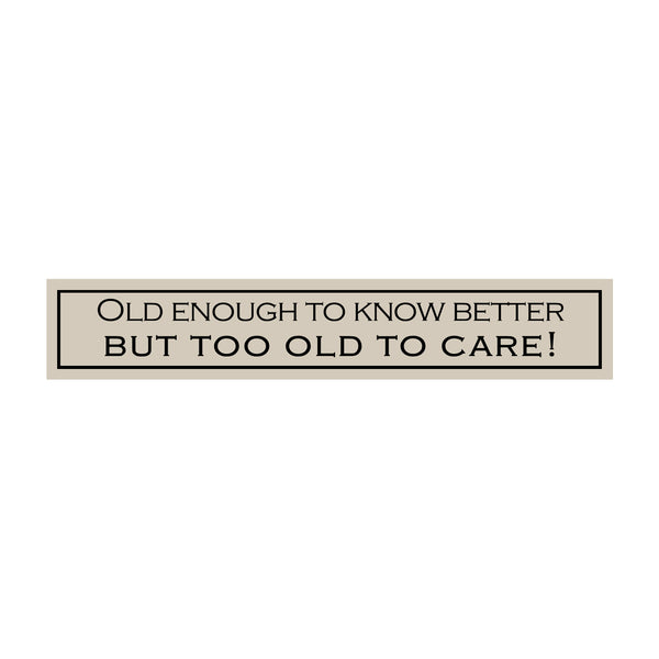 Old Enough To Know Better But....