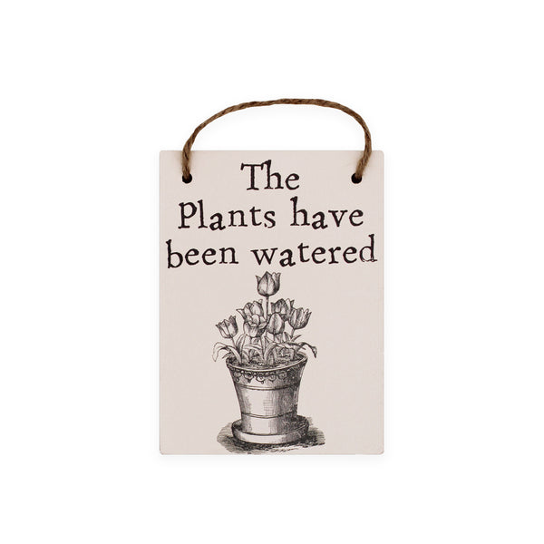 The Plants Have Been Watered Sign Gifts