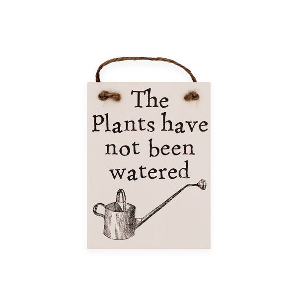 The Plants Have Not Been Watered Sign Gifts