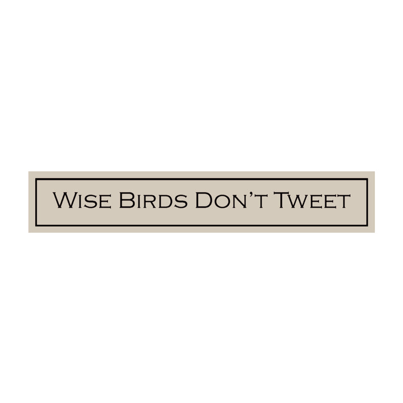 Wise Birds Don't Tweet...