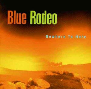 Blue Rodeo / Nowhere To Here - CD (Used)