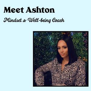 Meet Ashton: Mindset & Well-being Coach