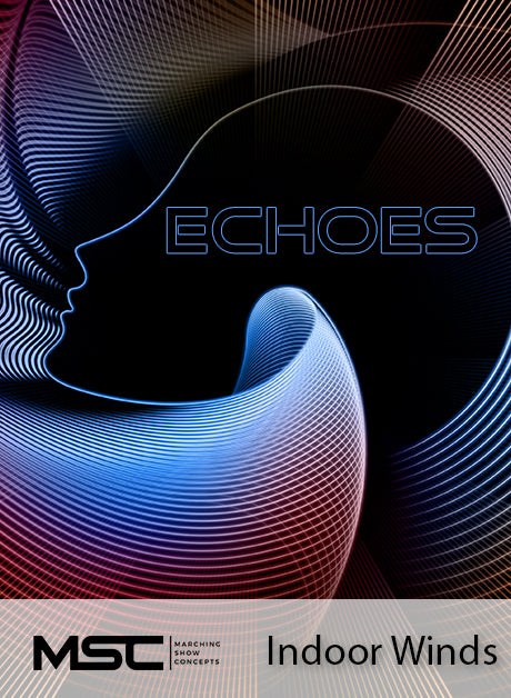 Echoes (Indoor Winds) - Marching Show Concepts