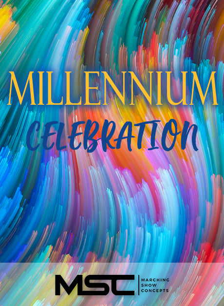 Millennium Celebration (Gr. 5)(7m48s)(63 sets) - Marching Show Concepts