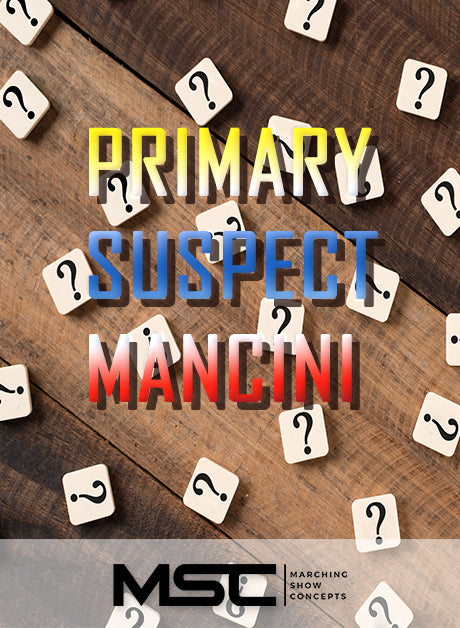 Primary Suspect: Mancini (Gr. 3)(6m20s)(35 sets) - Marching Show Concepts