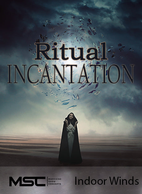 Ritual Incantation (Indoor Winds) - Marching Show Concepts