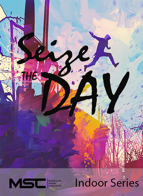 Seize the Day - Marching Show Concepts