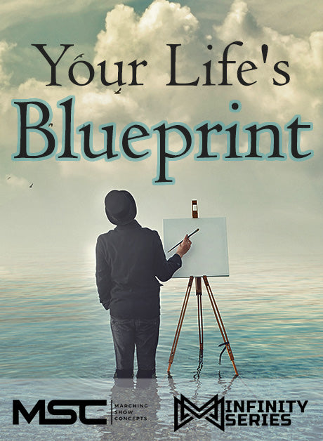 Your Life's Blueprint (Grade 2+) - Marching Show Concepts