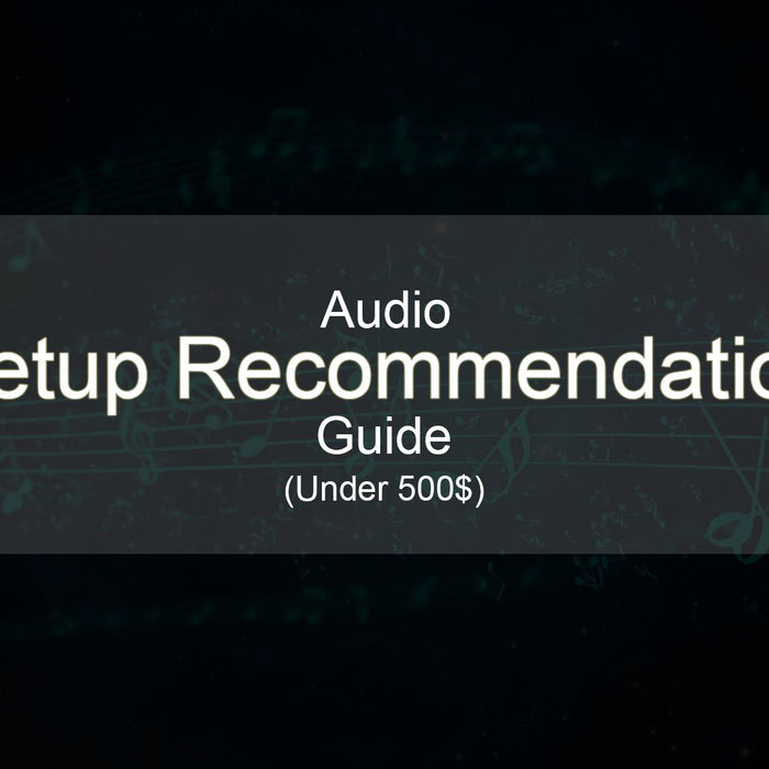 Audio Setup Under 500$ Recommendation Guide!!