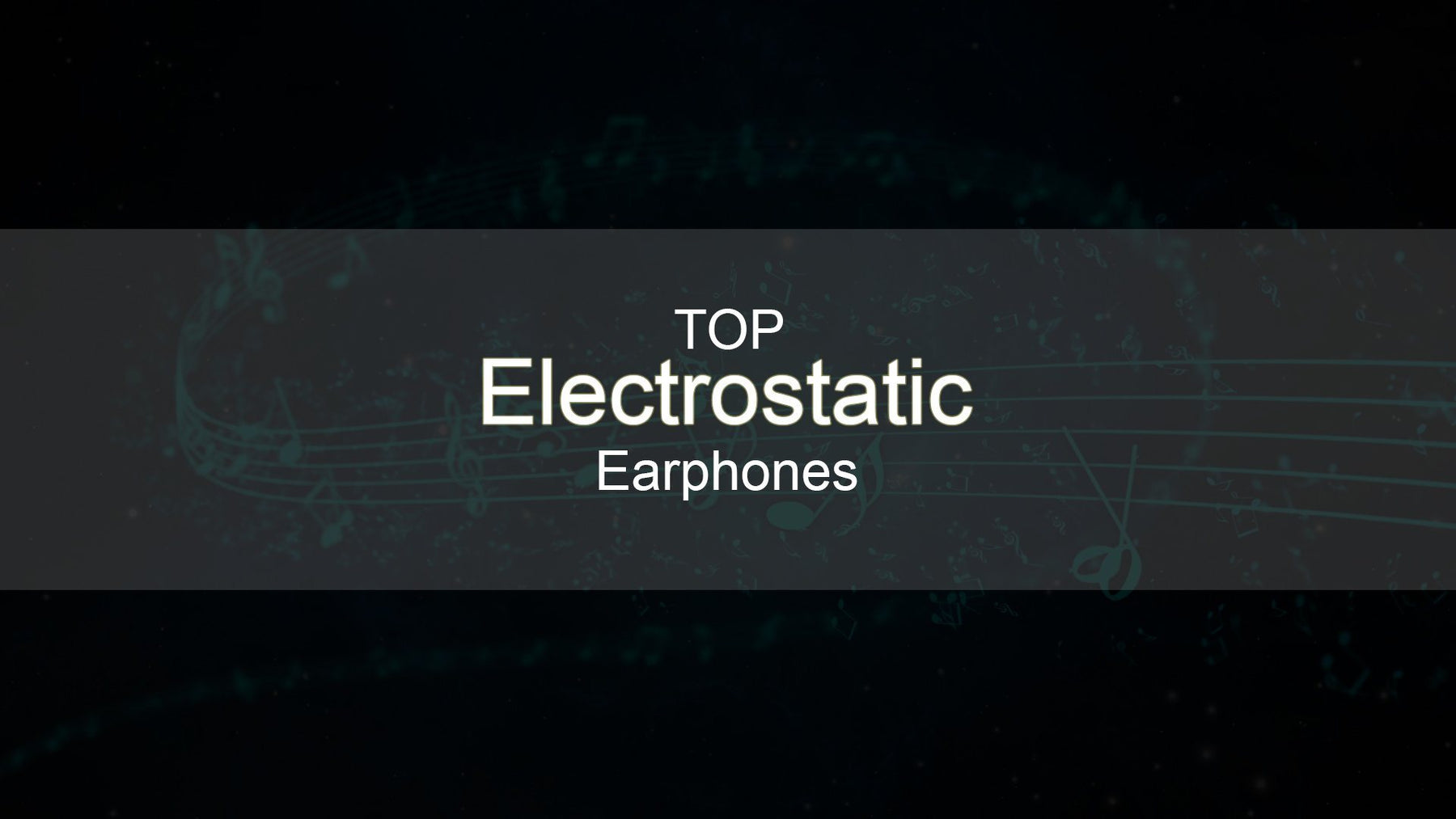 Best Earphones with Electrostatic Drivers!!!