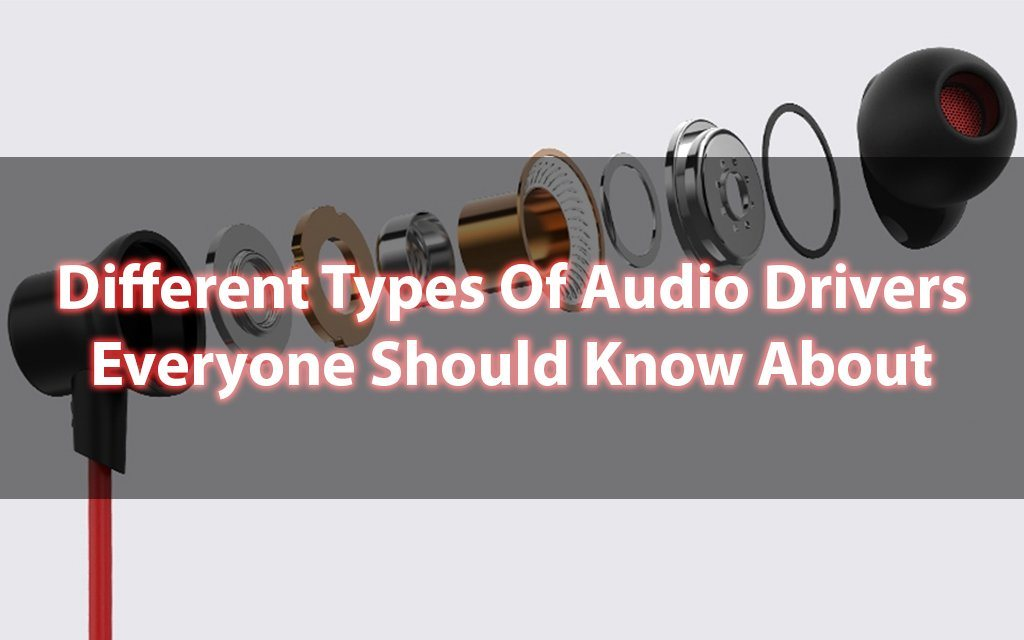 Different Types Of Earphone Drivers That You Should Know About!!