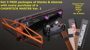 "Chopstick Master V1 with 3 FREE sets of Blanks and Sleeves ""Bundle"" Special!"
