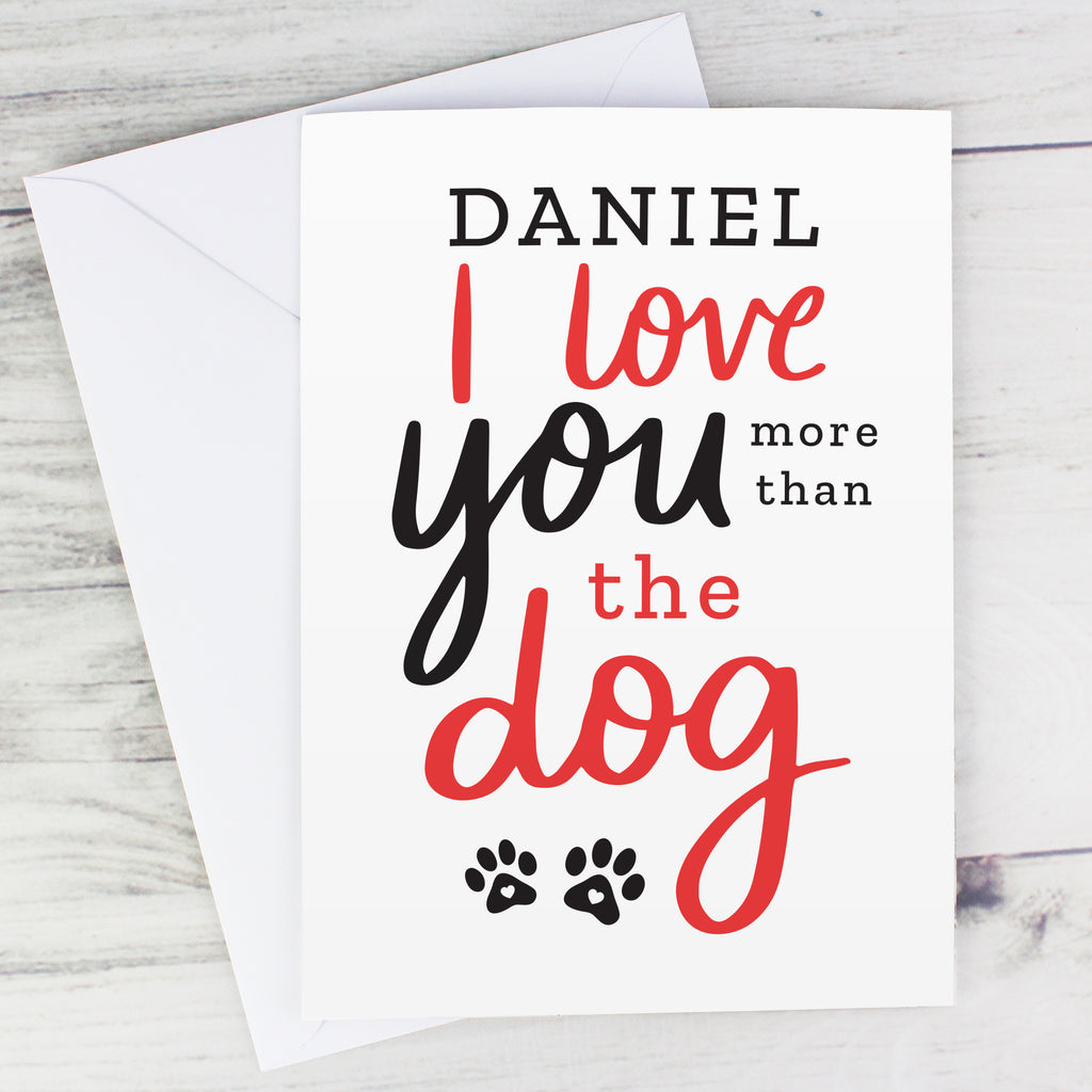 Personalised 'I love you more than the dog' Valentine's Card.