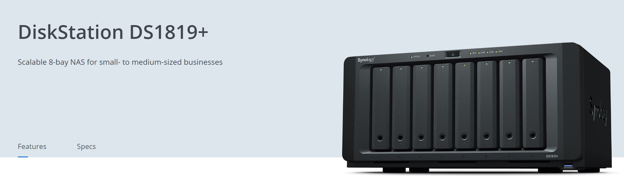 Synology DiskStation DS1819+ 8-Bay 3.5' Diskless 4xGbE NAS (Tower) , Intel Atom Quad Core 2.1GHz,4GB RAM,4xUSB3,2x eSATA, Scalable.3 year Wty
