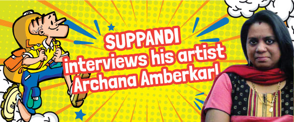 Suppandi interviews his artist Archana Amberkar!