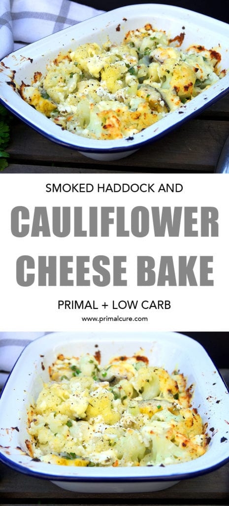 Smoked haddock and cauliflower cheese bake. A delicious, low carb and primal friendly bake that makes the perfect evening meal. Plus, it's quick and easy to whip up for all the family! A healthy dish that's packed with protein and fat.