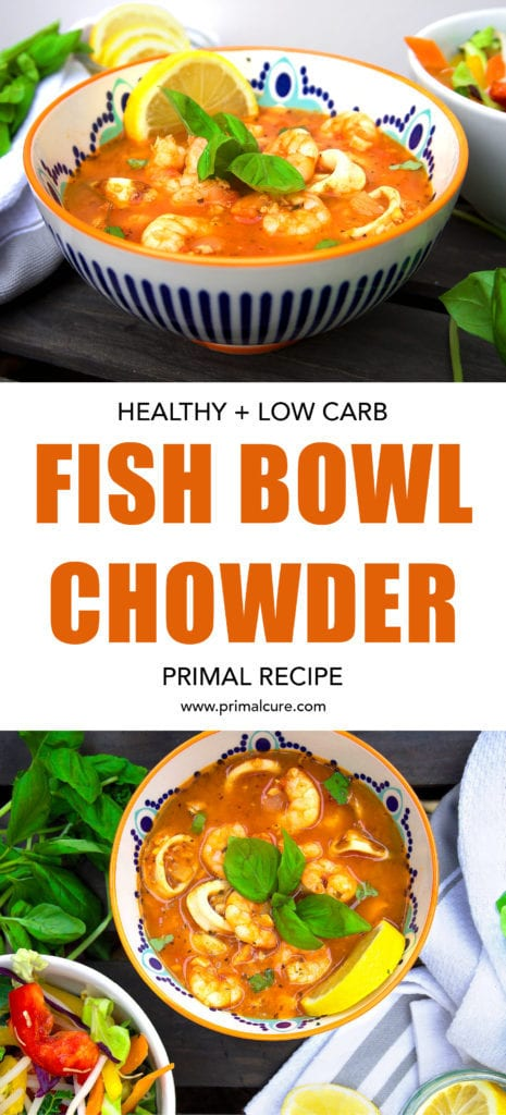 Healthy fish bowl chowder. A healthy, low carb, primal recipe that makes a quick and tasty meal for all.